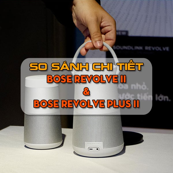 So sánh Bose Revolve II